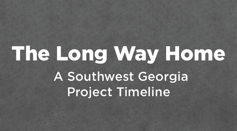The Long Way Home: A Southwest Georgia Project Timeline