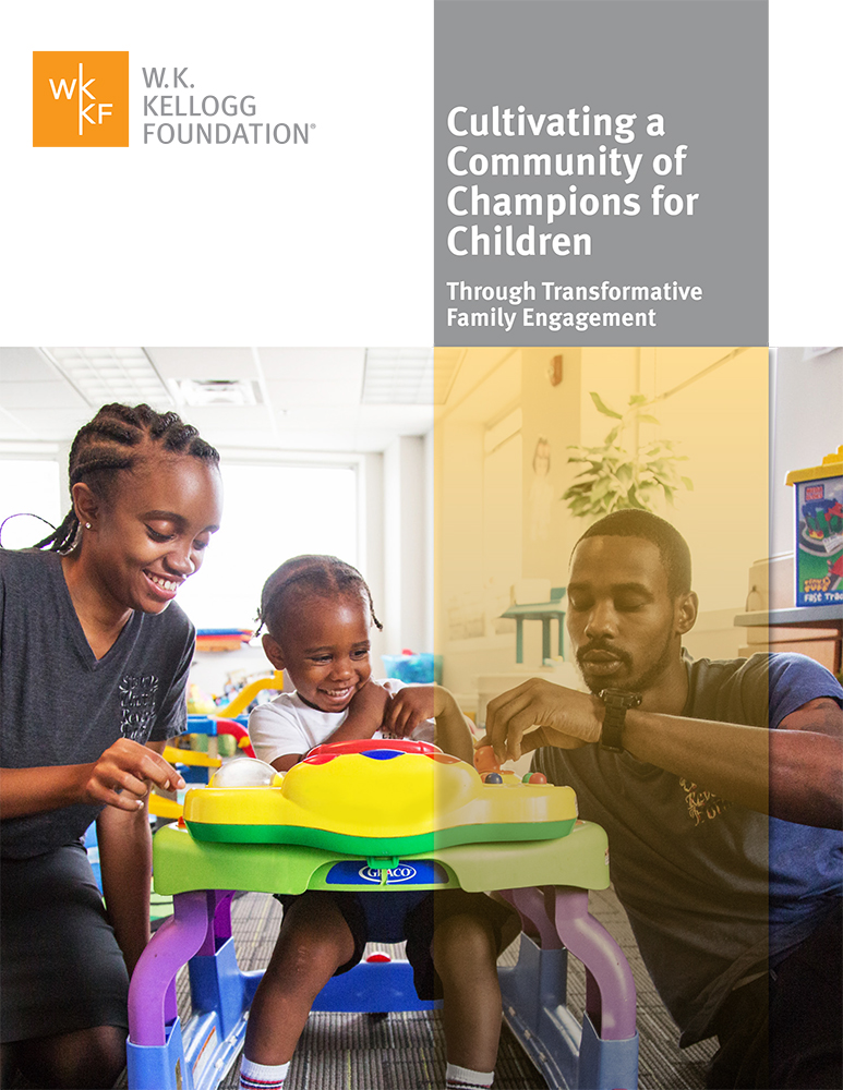 Cultivating a Community of Champions for Children Through Transformative Family Engagement | W.K. Kellogg Foundation