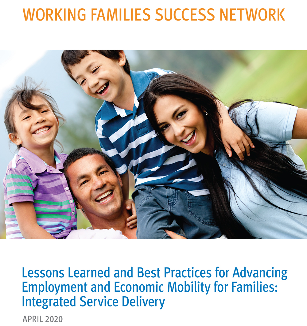 WORKING FAMILIES SUCCESS NETWORK | Lessons Learned and Best Practices for Advancing Employment and Economic Mobility for Families: Integrated Service Delivery April 2020